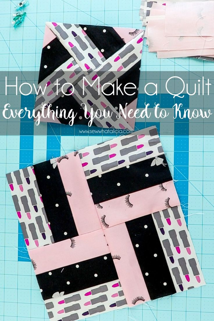 How to Make a Quilt – Beginners Guide: This post has everything you need to know…
