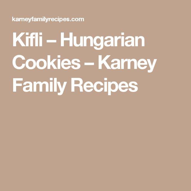 Kifli – Hungarian Cookies – Karney Family Recipes