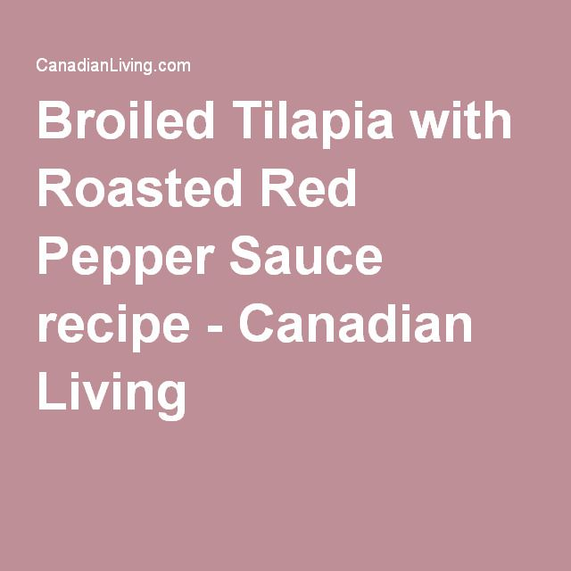 Broiled Tilapia with Roasted Red Pepper Sauce recipe - Canadian Living