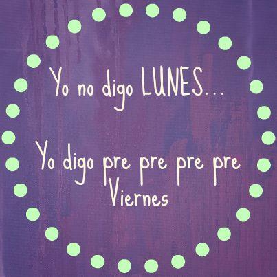 Yo no digo #Lunes... Yo digo pre pre pre pre #Viernes... #Citas #Frases @Candidman