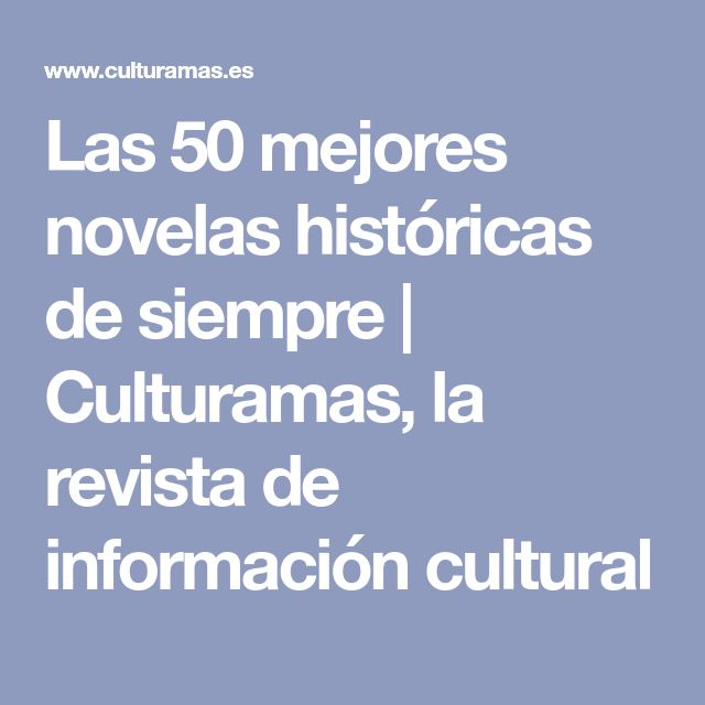Las 50 mejores novelas históricas de siempre | Culturamas, la revista de información cultural