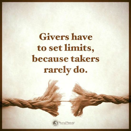 Givers have to set limits, because takers rarely do.