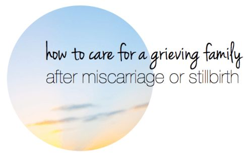How to care for a grieving friend and her family after miscarriage or stillbirth. (I hope I never have to use this.)
