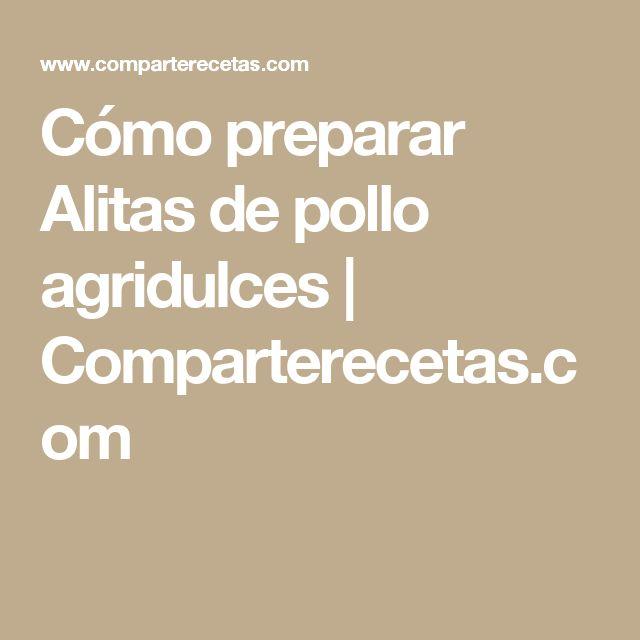 Cómo preparar Alitas de pollo agridulces   Comparterecetas.com