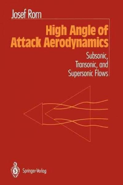 High Angle of Attack Aerodynamics: Subsonic, Transonic, and Supersonic Flows
