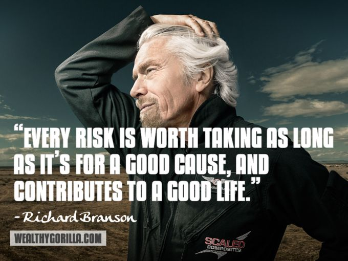 """Every risk is worth taking as long as it's for a good cause and contributes to a good life."" – Richard Branson"