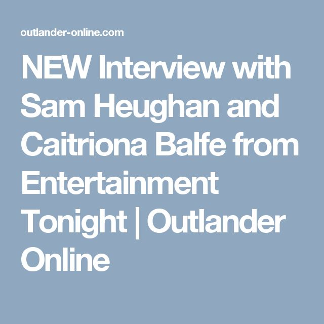 NEW Interview with Sam Heughan and Caitriona Balfe from Entertainment Tonight   Outlander Online