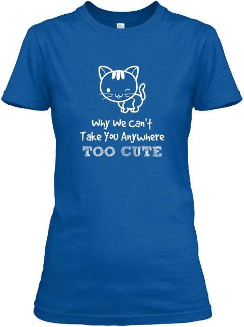 "Why We Can't Take You Anywhere .. Too Cute ..    **TEESPRING EXCLUSIVE**Not SOLD In Stores - Limited Edition100% Designed & Printed in the USA!Check your size by clicking on ""Buy It Now""TIP: Buy 2 or more to save on shipping cost!"