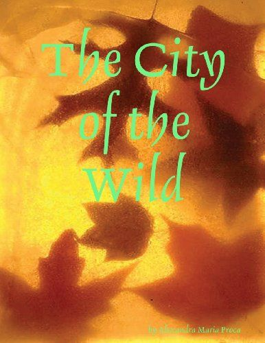 The City of the Wild by Alexandra Maria Proca,http://www.amazon.com/dp/1105876322/ref=cm_sw_r_pi_dp_QyHntb0CAW84RBRF