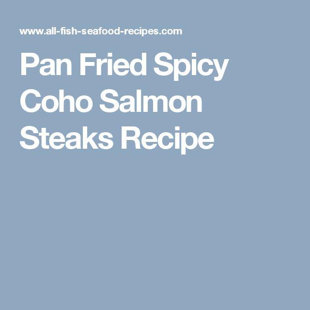 Pan Fried Spicy Coho Salmon Steaks Recipe