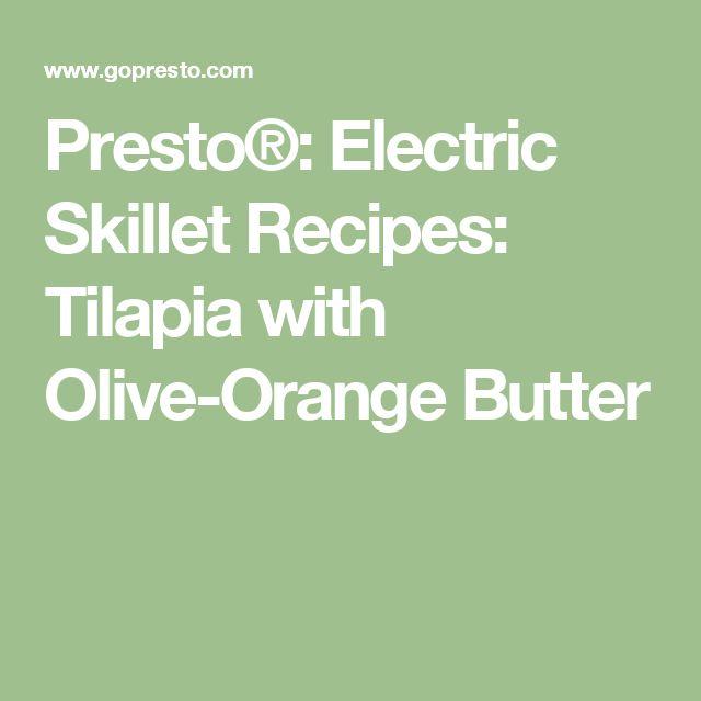 Presto®: Electric Skillet Recipes: Tilapia with Olive-Orange Butter