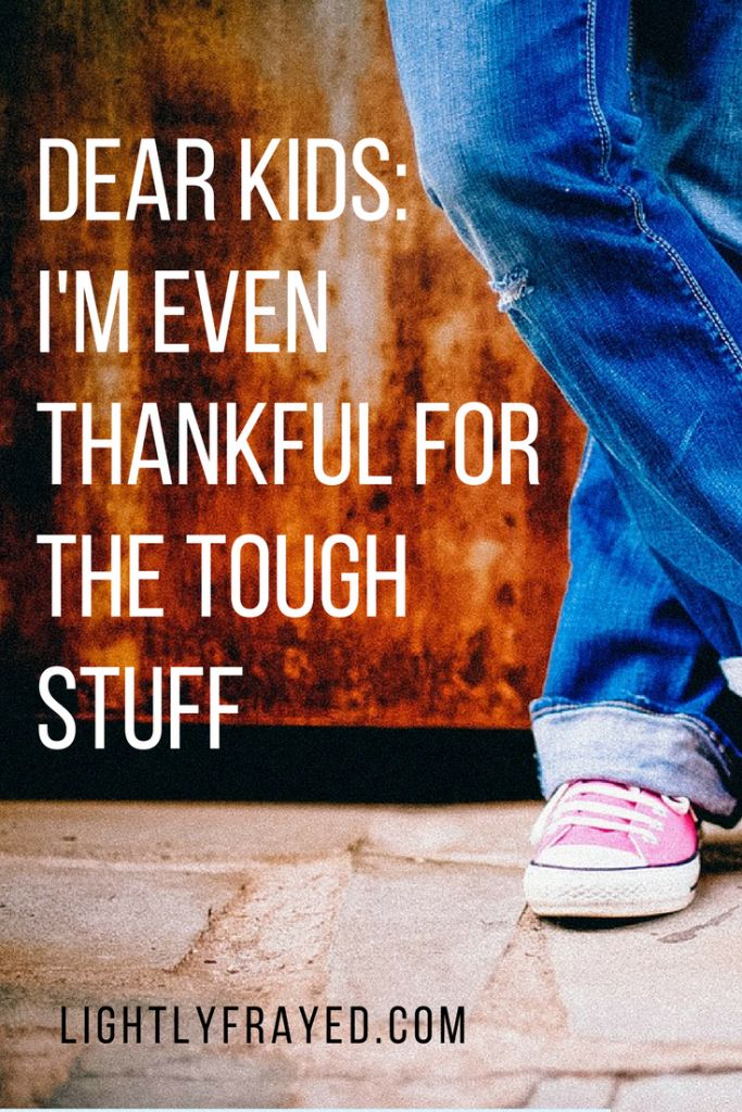 Dear Kids: I'm Thankful for the Tough Stuff