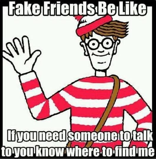 Two faced friends be like where's Waldo