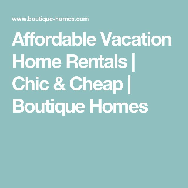 Affordable Vacation Home Rentals | Chic & Cheap | Boutique Homes