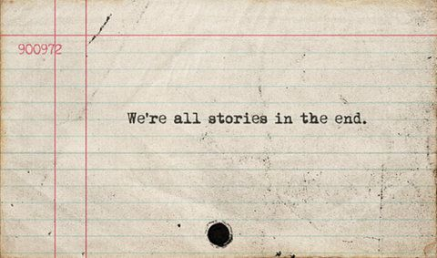 We're all stories in the end.