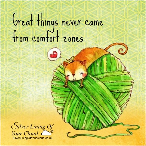 Great things never came from comfort zones. ..._More fantastic quotes on: https://www.facebook.com/SilverLiningOfYourCloud  _Follow my Quote Blog on: http://silverliningofyourcloud.wordpress.com/