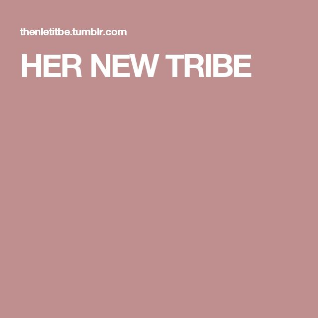 HER NEW TRIBE