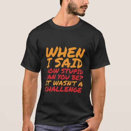 Funny T-shirt Sarcastic Quotes for Stupid People - click/tap to personalize and buy