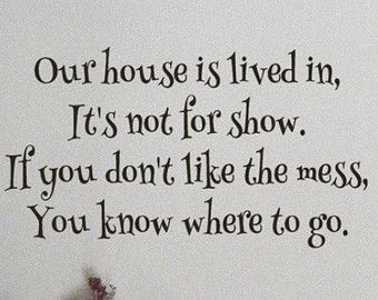a messy house is a happy house   Funny Wall Word Vinyl Decals Our house is lived in it's not for show ...