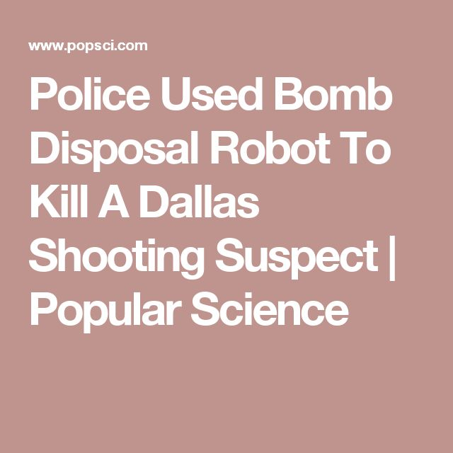 Police Used Bomb Disposal Robot To Kill A Dallas Shooting Suspect | Popular Science