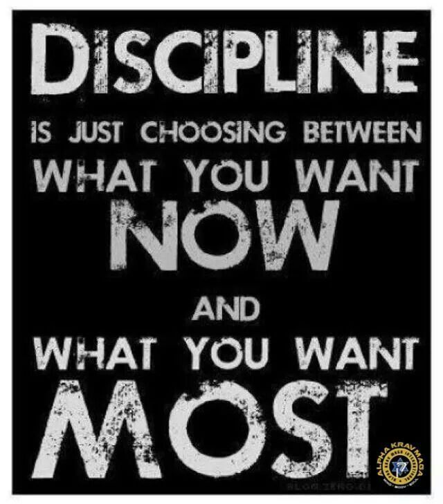 Discipline is just choosing between what you want now and what you want most.