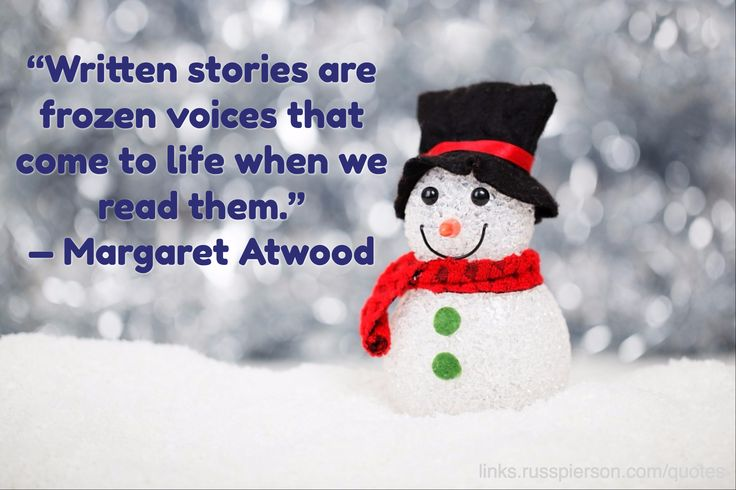 """""""Written stories are frozen voices that come to life when we read them."""" —Margaret Atwood"""