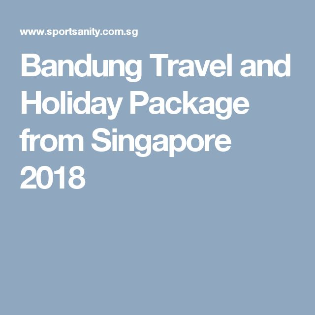 Bandung Travel and Holiday Package from Singapore 2018