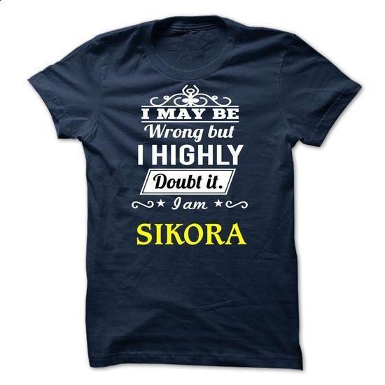 SIKORA - I may be Team - #shirt hair #hoodie. CHECK PRICE => https://www.sunfrog.com/Valentines/SIKORA--I-may-be-Team.html?68278