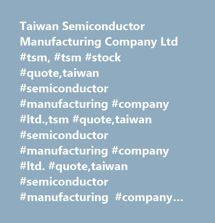 taiwan semiconductor manufacturing co ltd View the latest tsm stock price with barron's including historical share prices, analysis, earnings, cash flow and market valuation for taiwan semiconductor manufacturing co ltd adr.