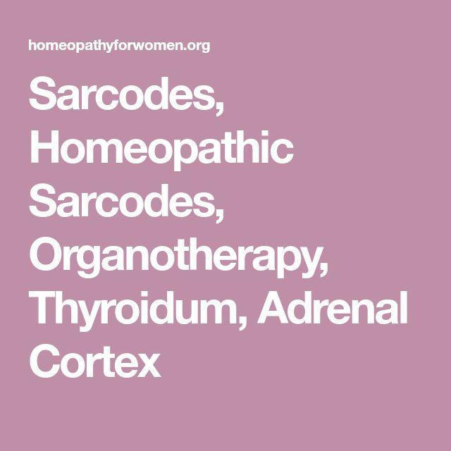 Sarcodes, Homeopathic Sarcodes, Organotherapy, Thyroidum, Adrenal Cortex