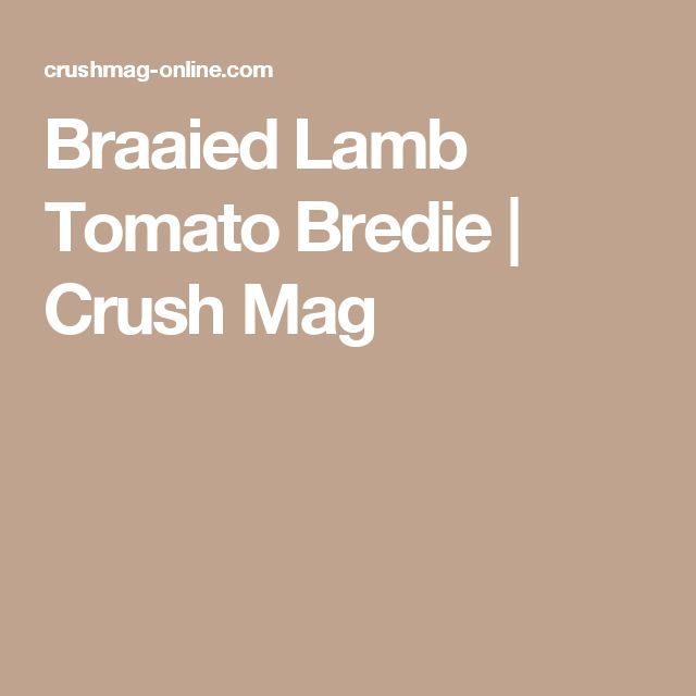 Braaied Lamb Tomato Bredie   Crush Mag