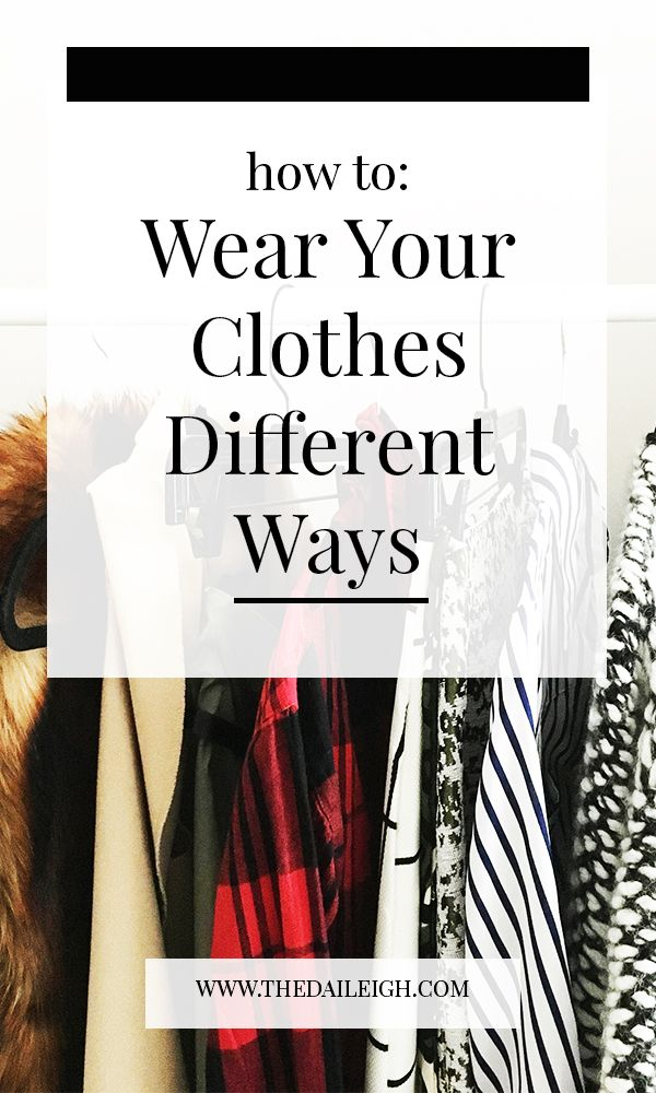 How To Create Outfits Around Your Clothes | How To Wear Your Clothes Different Ways | Fashion Tips for Women