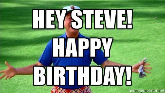 HEY STEVE! HAPPY Birthday! - Rodney Dangerfield Caddyshack | Meme ...