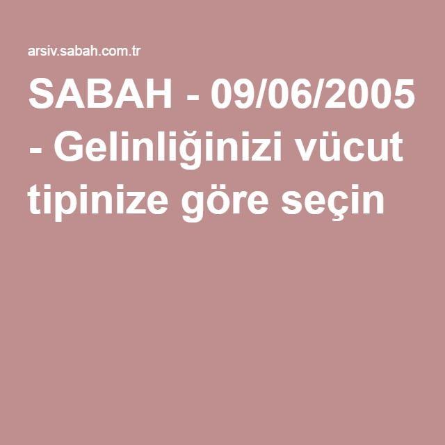 SABAH - 09/06/2005 - Gelinliğinizi vücut tipinize göre seçin