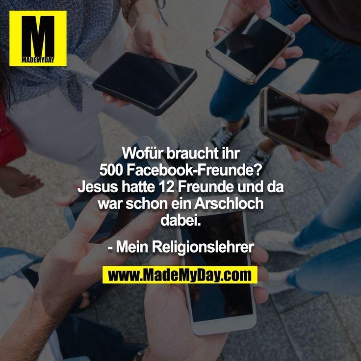 """""""Wofür braucht ihr 500 Facebook-Freunde? Jesus hatte 12 Freunde und da war schon ein Arschloch dabei."""" -Mein Religionslehrer- #lustig #lustigesprüch…"""