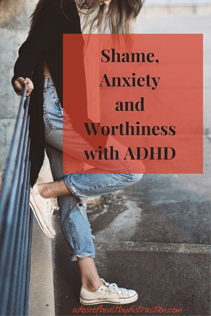 Shame anxiety and worthiness with ADHD. How the work of Brene Brown intersects with the lives of women with ADHD.