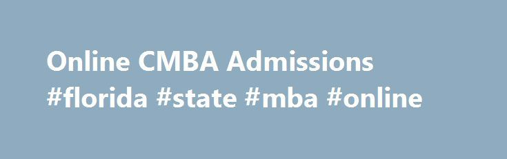 Online CMBA Admissions #florida #state #mba #online http://jacksonville.remmont.com/online-cmba-admissions-florida-state-mba-online/  # FIU Online Admissions Your Online CMBA is a Career Changer Admission Requirements + A Bachelor's degree from a regionally accredited institution or in the case of foreign students, from a well-established institution of higher learning that it is authorized to grant degrees by appropriate authorities in that country + Four years of demonstrated professional…