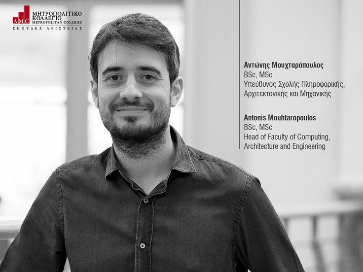 Αντώνης Μουχταρόπουλος BSc, MSc Υπεύθυνος Σχολής Πληροφορικής, Αρχιτεκτονικής και Μηχανικής