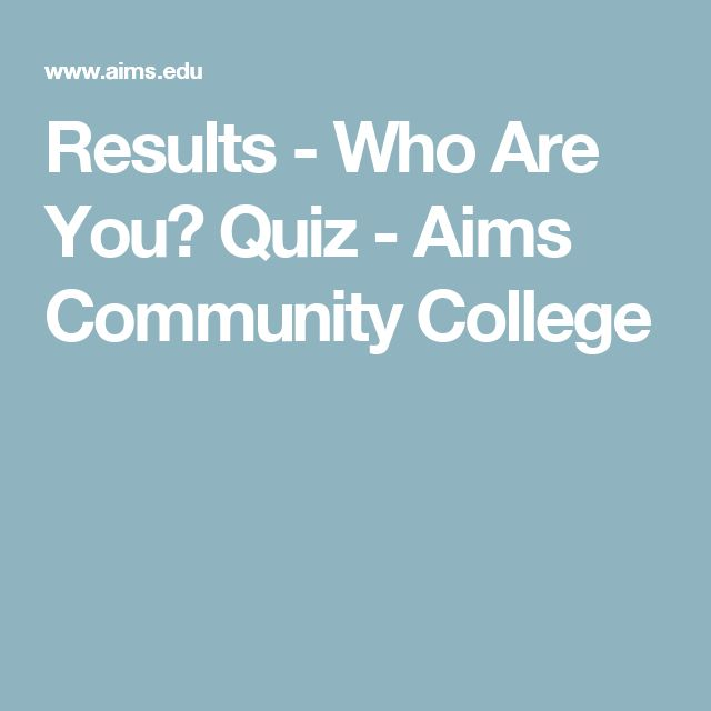 Results - Who Are You? Quiz - Aims Community College