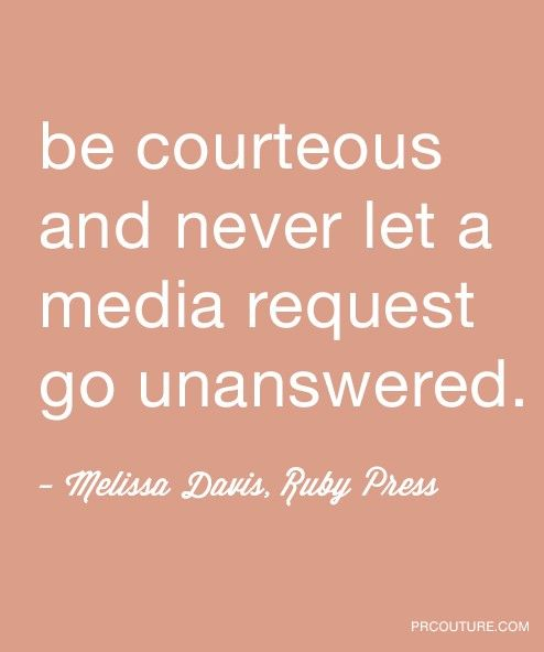 """Be courteous and never let a media request go unanswered."" - Melissa Davis, Ruby Press"