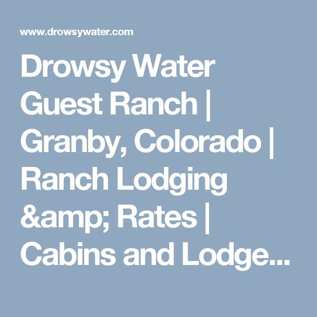 Drowsy Water Guest Ranch | Granby, Colorado | Ranch Lodging & Rates | Cabins and Lodge Guest Rooms, Colorado vacation packages, dude ranch rates