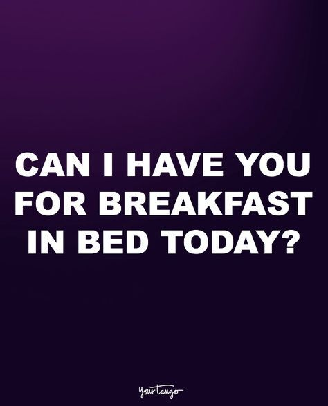 """""""Can I have you for breakfast in bed today?"""""""
