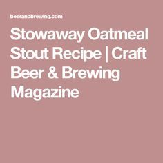Stowaway Oatmeal Stout Recipe | Craft Beer & Brewing Magazine