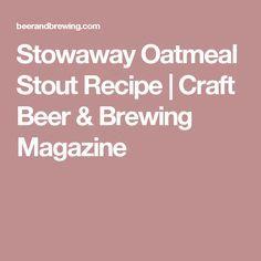 Stowaway Oatmeal Stout Recipe   Craft Beer & Brewing Magazine