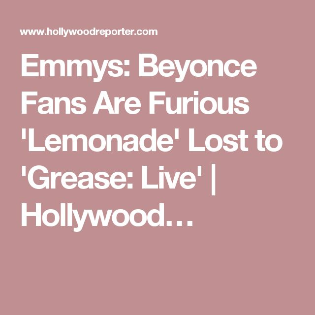 Emmys: Beyonce Fans Are Furious 'Lemonade' Lost to 'Grease: Live' | Hollywood…