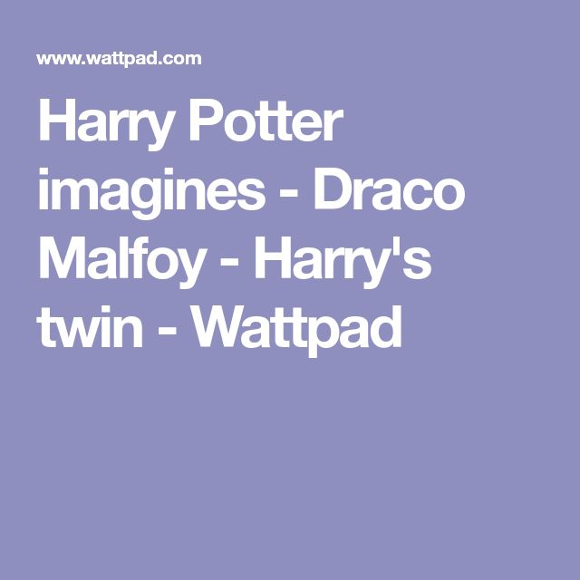 Harry Potter imagines - Draco Malfoy - Harry's twin - Wattpad