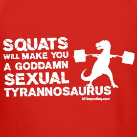#GymHumor - Squats will make you a goddamn sexual tyrannosaurus!!! Fitness Motivation / Fitness Blog - Follow for more!