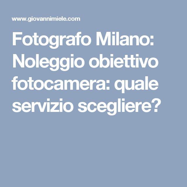 Fotografo Milano: Noleggio obiettivo fotocamera: quale servizio scegliere?