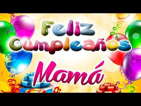 Feliz Cumpleaños Mama - Feliz Cumple Mami Te Amo - YouTube