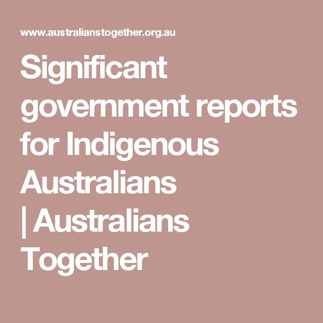 Significant government reports for Indigenous Australians |Australians Together